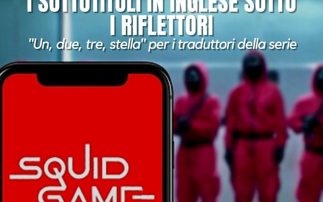 """Squid Game, i sottotitoli in inglese sotto i riflettori: """"Un, due, tre, stella"""" per i traduttori della serie"""
